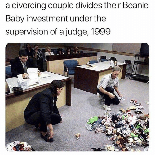 Humans of Tumblr, Baby, and Judge: a divorcing couple divides their Beanie  Baby investment under the  supervision of a judge, 1999