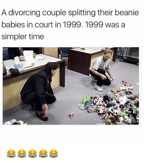 Time, Girl Memes, and Beanie Babies: A divorcing couple splitting their beanie  babies in court in 1999. 1999 was a  simpler time 😂😂😂😂😂