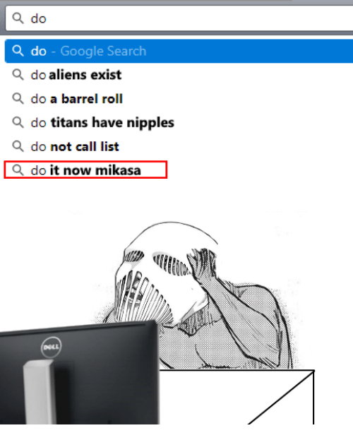 Do a Barrel Roll, Google, and Aliens: a do  do - Google Search  Q do aliens exist  do a barrel roll  Q do titans have nipples  Q do not call list  Q do it now mikasa   DOLL
