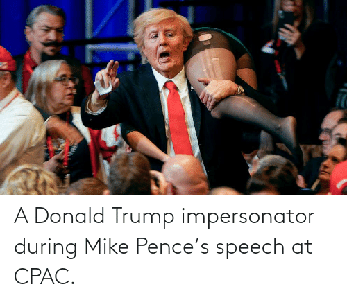 Donald Trump: A Donald Trump impersonator during Mike Pence's speech at CPAC.