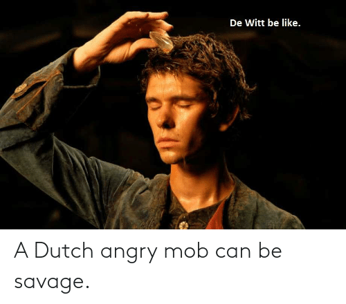 Dutch Language: A Dutch angry mob can be savage.