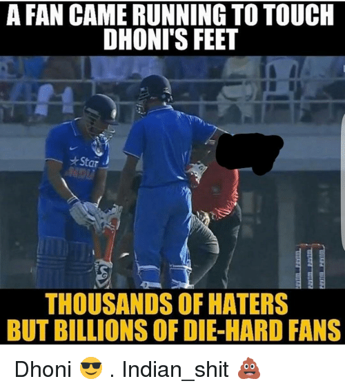 Haterate: A FAN CAME RUNNINGTO TOUCH  DHONI'S FEET  *Star  THOUSANDS OF HATERS  BUT BILLIONS OF DIE-HARD FANS Dhoni 😎 . Indian_shit 💩