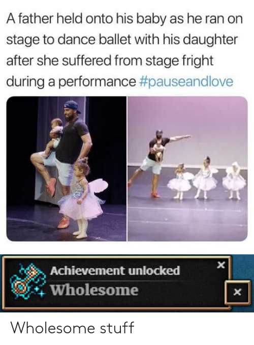 achievement unlocked: A father held onto his baby as he ran on  stage to dance ballet with his daughter  after she suffered from stage fright  during a performance #pauseandlove  Achievement unlocked  Wholesome  X Wholesome stuff