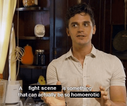 Fight, Can, and Scene: A fight scene is something  that can actually be so homoerotic