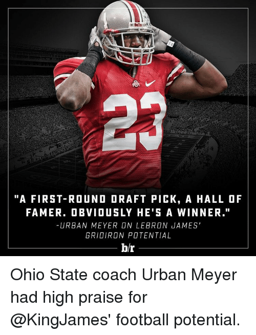 "gridiron: ""A FIRST-ROUND DRAFT PICK, A HALL OF  FAME R. OBVIOUSLY HE'S A WINNER.""  URBAN MEYER ON LEBRON JAMES'  GRIDIRON POTENTIAL  b/r Ohio State coach Urban Meyer had high praise for @KingJames' football potential."