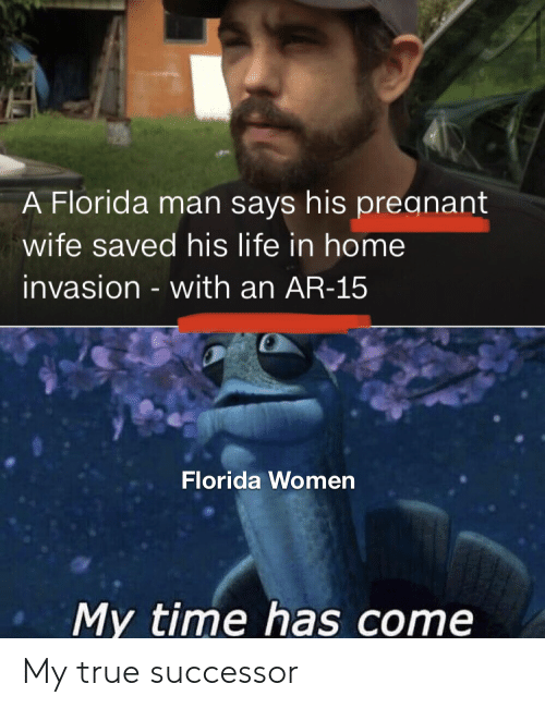 Pregnant Wife: A Florida man says his pregnant  wife saved his life in home  invasion - with an AR-15  Florida Women  My time has come My true successor