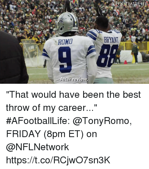 """Friday, Memes, and Best: A FOOTBALLLIF  ROMO  BRYANT  er review """"That would have been the best throw of my career...""""  #AFootballLife: @TonyRomo, FRIDAY (8pm ET) on @NFLNetwork https://t.co/RCjwO7sn3K"""
