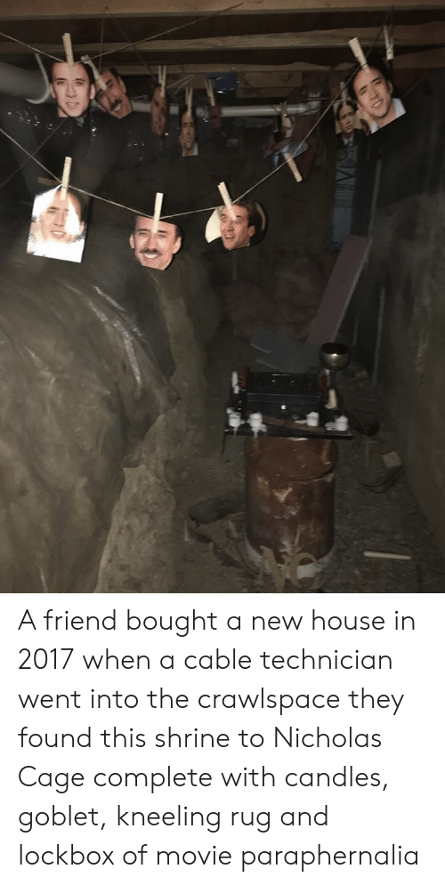 Kneeling: A friend bought a new house in 2017 when a cable technician went into the crawlspace they found this shrine to Nicholas Cage complete with candles, goblet, kneeling rug and lockbox of movie paraphernalia