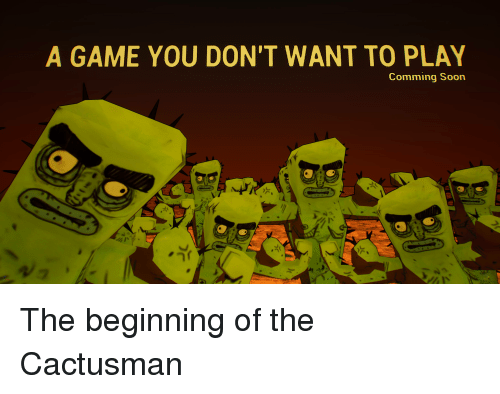 Soon..., Game, and A Game: A GAME YOU DON'T WANT TO PLAY  Comming Soon