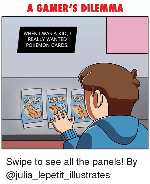 Pokemon Cards: A GAMER'S DILEMMA  WHEN I WAS A KID, I  REALLY WANTED  POKEMON CARDS. Swipe to see all the panels! By @julia_lepetit_illustrates