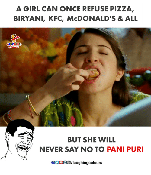 gooo: A GIRL CAN ONCE REFUSE PIZZA,  BIRYANI, KFC, McDONALD'S& ALL  AUGHING  2  BUT SHE WILL  NEVER SAY NO TO PANI PUR  ,  GOOO®/laughingcolours