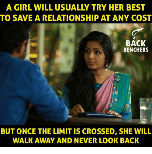 A Girl Will Usually Try Her Best To Save A Relationship At Any Cost Back Benchers But Once The Limit Is Crossed She Will Walk Away And Never Look Back Meme