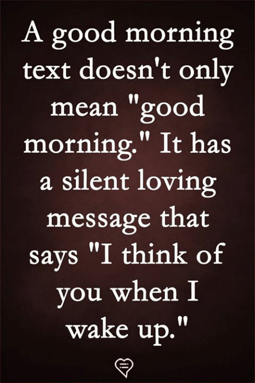 """Memes, Good Morning, and Good: A good morning  text doesn't onlv  mean """"good  morning."""" It has  a silent loving  message that  says """"I think of  you when I  wake up.""""  19"""