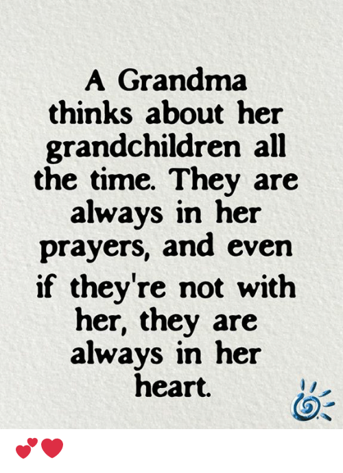 Grandchildren: A Grandma  thinks about her  grandchildren all  the time. They are  always in her  prayers, and even  if they're not with  her, they are  always in her  heart. 💕❤️