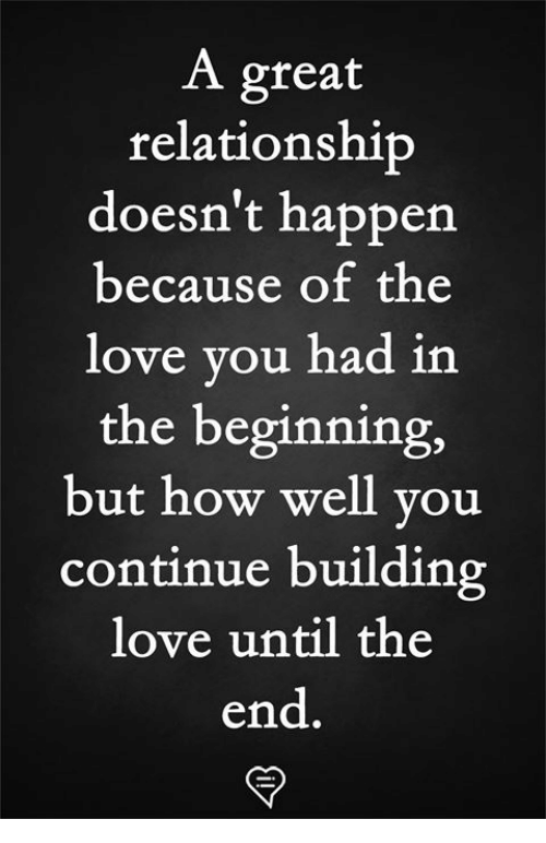 Love, Memes, and 🤖: A great  relationship  doesn't happen  because of the  love vou had in  the beginning,  but how well vou  continue building  love until the  end