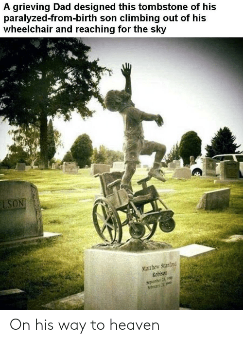 Wheelchair: A grieving Dad designed this tombstone of his  paralyzed-from-birth son climbing out of his  wheelchair and reaching for the sky  LSON  Matthew Stanford  Redison  Sepenber 23 On his way to heaven