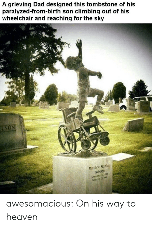 Wheelchair: A grieving Dad designed this tombstone of his  paralyzed-from-birth son climbing out of his  wheelchair and reaching for the sky  LSON  Matthew Stanford  Redison  Sepenber 23 awesomacious:  On his way to heaven