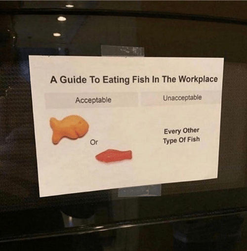Guide To: A Guide To Eating Fish In The Workplace  Acceptable  Unacceptable  Every Other  Type Of Fish  Or