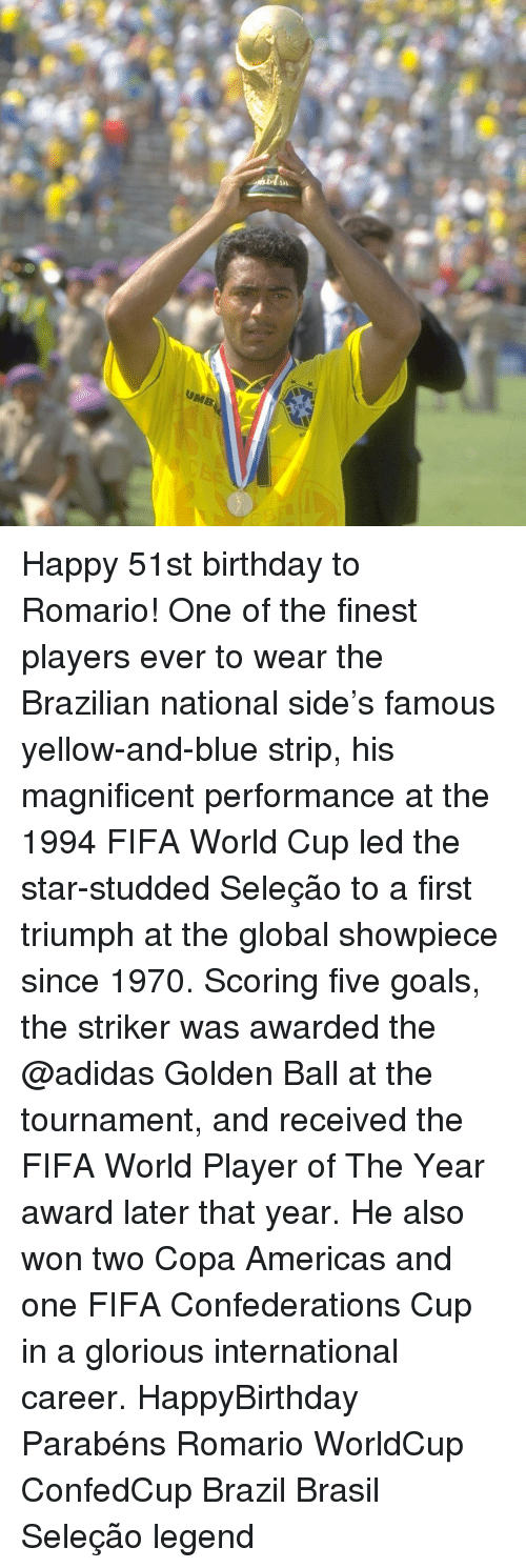 internations: a Happy 51st birthday to Romario! One of the finest players ever to wear the Brazilian national side's famous yellow-and-blue strip, his magnificent performance at the 1994 FIFA World Cup led the star-studded Seleção to a first triumph at the global showpiece since 1970. Scoring five goals, the striker was awarded the @adidas Golden Ball at the tournament, and received the FIFA World Player of The Year award later that year. He also won two Copa Americas and one FIFA Confederations Cup in a glorious international career. HappyBirthday Parabéns Romario WorldCup ConfedCup Brazil Brasil Seleção legend
