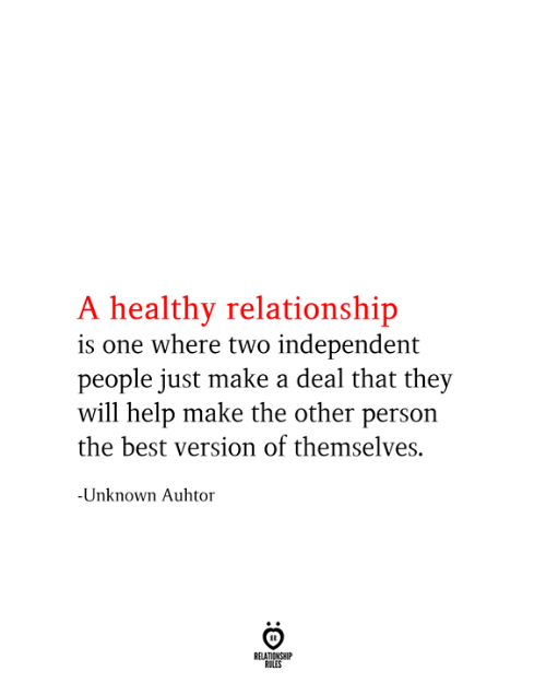 Best, Help, and Make A: A healthy relationship  is one where two independent  people just make a deal that they  will help make the other person  the best version of themselves.  -Unknown Auhtor  RELATIONSHIP  RULES