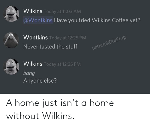 Wilkins: A home just isn't a home without Wilkins.