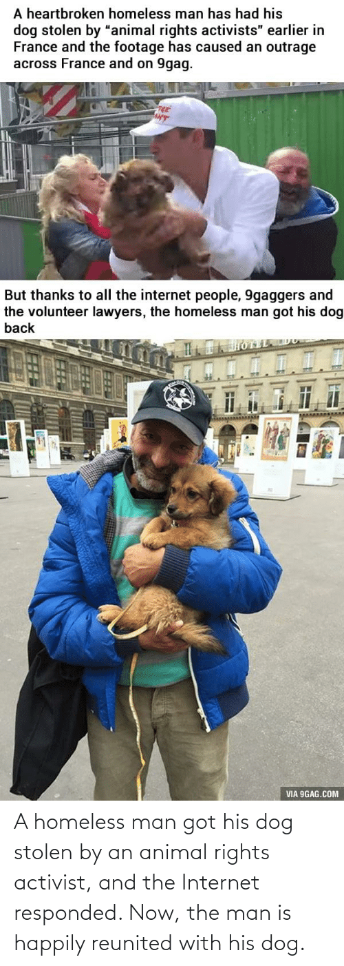 homeless man: A homeless man got his dog stolen by an animal rights activist, and the Internet responded. Now, the man is happily reunited with his dog.
