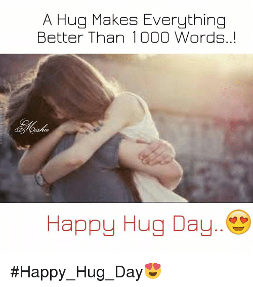 A Hug Makes Everything Better Than 1000 Words Happy Hug Day