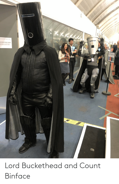 Lord Buckethead: a interview room  ALENTIOn  ATTEN Lord Buckethead and Count Binface