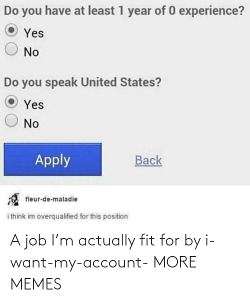 Actually: A job I'm actually fit for by i-want-my-account- MORE MEMES