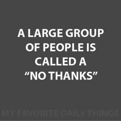 """Memes, 🤖, and Group: A LARGE GROUP  OF PEOPLE IS  CALLED A  """"NO THANKS"""""""