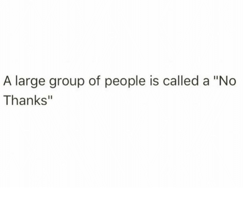 """called: A large group of people is called a """"No  Thanks"""""""