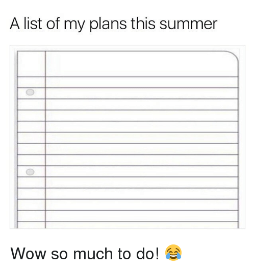 list ofs: A list of my plans this summer Wow so much to do! 😂