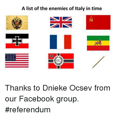 Memes, Italy, and Enemies: A list of the enemies of Italy in time Thanks to Dnieke Ocsev from our Facebook group. #referendum