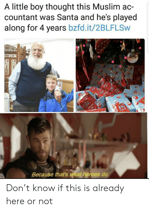 Muslim, Heroes, and Santa: A little boy thought this Muslim ac-  countant was Santa and he's played  along for 4 years bzfd.it/2BLFLSW  Because that's what heroes do Don't know if this is already here or not