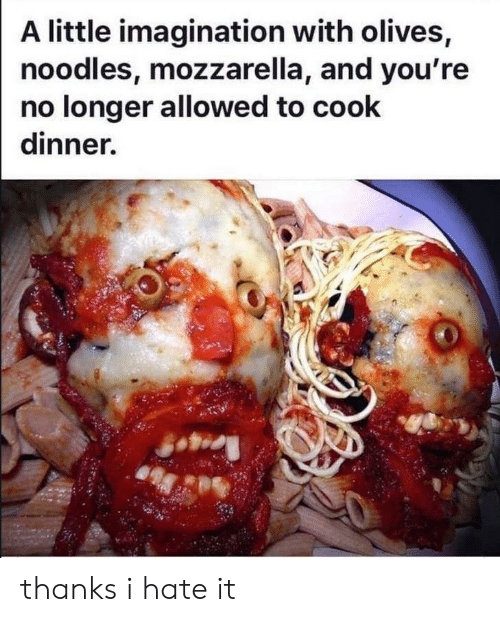 Imagination, Mozzarella, and Hate: A little imagination with olives,  noodles, mozzarella, and you're  no longer allowed to cook  dinner. thanks i hate it