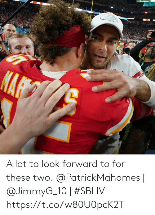 look forward: A lot to look forward to for these two.  @PatrickMahomes | @JimmyG_10 | #SBLIV https://t.co/w80U0pcK2T