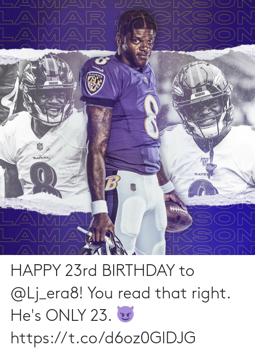 read: A M AR  LAMAR  LAMAR  CKSO  KSON  RAVENS  RAVENS  RAYENS  RAVENS  NFL  RAVENS  RAVE  SON  KSON  EKSO N  LAMA  LAMAI  AMA  VAL FOOTBAZL LEA HAPPY 23rd BIRTHDAY to @Lj_era8!  You read that right. He's ONLY 23. 😈 https://t.co/d6oz0GlDJG