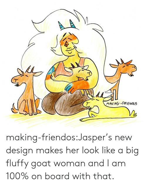 on board: A  MAKING-FRIENas making-friendos:Jasper's new design makes her look like a big fluffy goat woman and I am 100% on board with that.