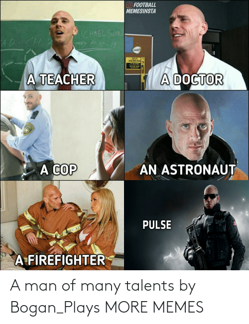 more: A man of many talents by Bogan_Plays MORE MEMES