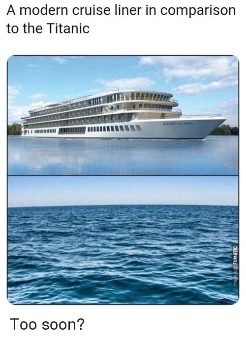 Soon..., Titanic, and American: A modern cruise liner in comparison  to the Titanic  AMERICAN SONG Too soon?