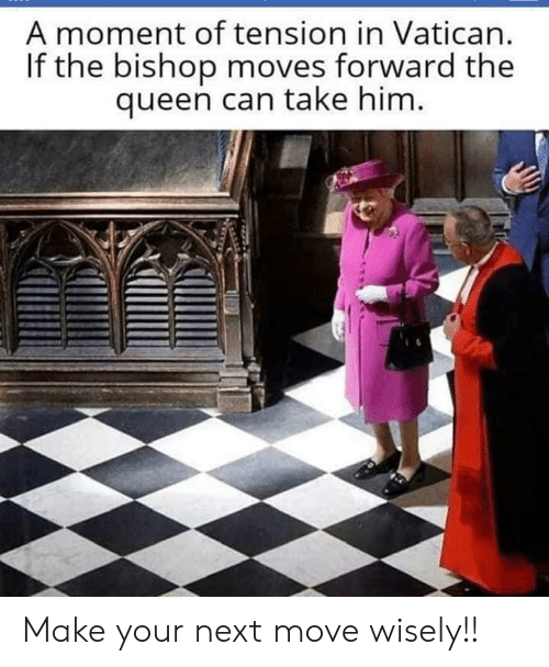 Vatican: A moment of tension in Vatican.  If the bishop moves forward the  queen can take him. Make your next move wisely!!