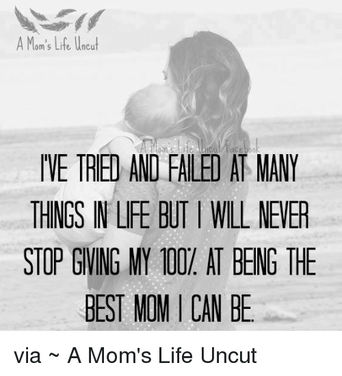 Memes, 🤖, and Uncut: A Mom's Life Uncut  IVE TRIED AND FALEI AT MANY  THINGS IN LIFE BUT WILL NEER  STOP GIVING MY 00. AT BENG THE  BEST MOMICAN BE. via ~ A Mom's Life Uncut