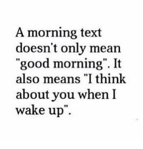 """Good Morning, Good, and Mean: A morning text  doesn't only mean  """"good morning"""". It  also means """"I think  about you when I  wake up"""