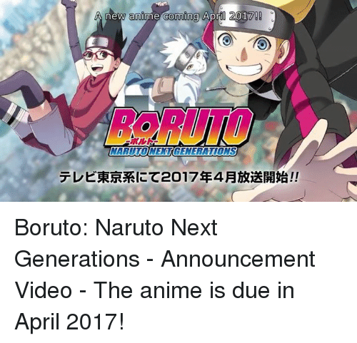 Dank, Naruto, and April: A new anime coming April 201  NARUTONENTGENERATIONS Boruto:  Naruto Next Generations - Announcement Video  - The anime is due in April 2017!