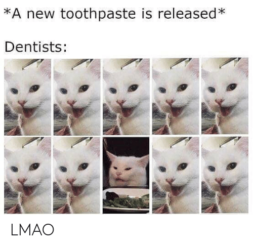 Lmao, Dank Memes, and New: *A new toothpaste is released*  Dentists: LMAO