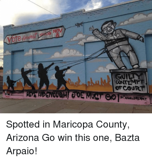 Contemption: ,A  otettgain  Guy  CONTEMPT  OFCOURT  PYAGEDRRT Spotted in Maricopa County, Arizona  Go win this one, Bazta Arpaio!