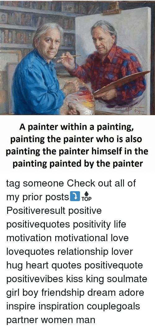 painters: A painter within a painting,  painting the painter who is also  painting the painter himself in the  painting painted by the painter tag someone Check out all of my prior posts⤵🔝 Positiveresult positive positivequotes positivity life motivation motivational love lovequotes relationship lover hug heart quotes positivequote positivevibes kiss king soulmate girl boy friendship dream adore inspire inspiration couplegoals partner women man