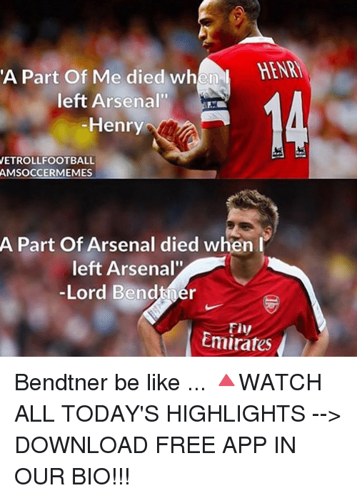 """download free: A Part of Me died when  HENM  left Arsenal""""  Henry  VETROLLFOOTBALL  AMSOCCERMEMES  A Part of Arsenal died when I  left Arsenal""""  -Lord Bendtner  Emirates Bendtner be like ... 🔺WATCH ALL TODAY'S HIGHLIGHTS --> DOWNLOAD FREE APP IN OUR BIO!!!"""