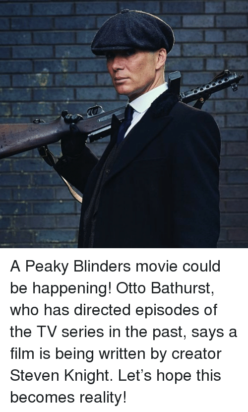 Memes, Movie, and Film: A Peaky Blinders movie could be happening! Otto Bathurst, who has directed episodes of the TV series in the past, says a film is being written by creator Steven Knight. Let's hope this becomes reality!