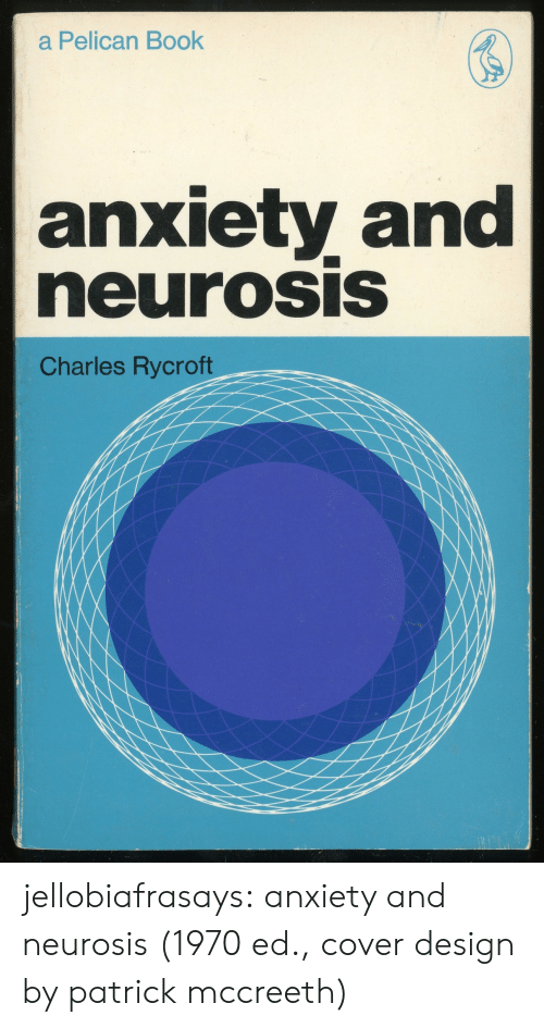 Tumblr, Anxiety, and Blog: a Pelican Book  anxiety and  neurOSIS  Charles Rycroft jellobiafrasays:  anxiety and neurosis (1970 ed., cover design by patrick mccreeth)